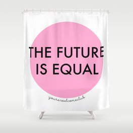 The Future is Equal - Pink Shower Curtain