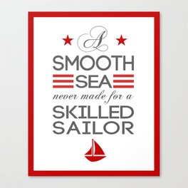 A Smooth Sea Never Made for a Skilled Sailor Canvas Print