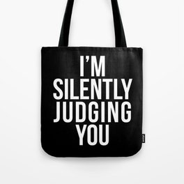 I'M SILENTLY JUDGING YOU (Black & White) Tote Bag