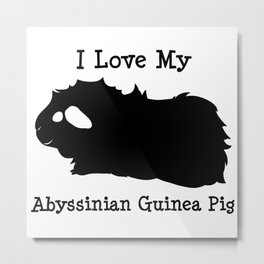 I Love My Guinea Pig - Abyssinian Metal Print