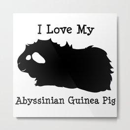 I Love My Guinea Pig - Abyssinian Metal Print
