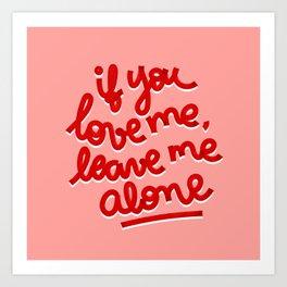 if you love me, leave me alone II Art Print