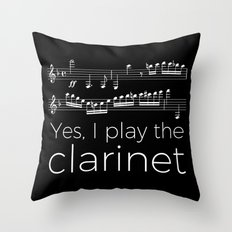Yes, I play the clarinet Throw Pillow