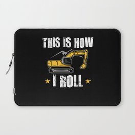 This Is How I Roll   Backhoe Excavator Operator Laptop Sleeve