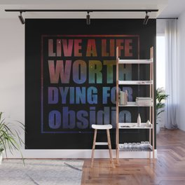 Live a life worth dying for. Obsidio Wall Mural