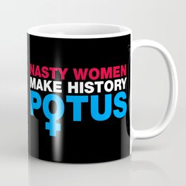Nasty Women Make History POTUS Coffee Mug