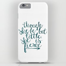 though she be but little, she is fierce iPhone 6s Plus Slim Case