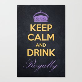 Keep Calm and Drink Royally Canvas Print