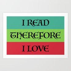 I READ THEREFORE I LOVE Art Print