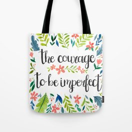 The Courage To Be Imperfect Tote Bag