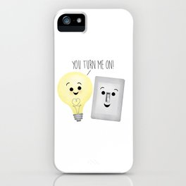 You Turn Me On! iPhone Case