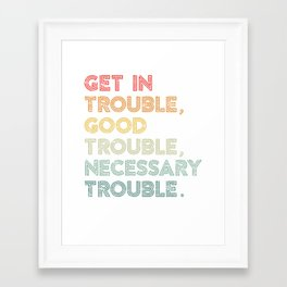 Get in Good Trouble Necessary Trouble Social Justice Civil Rights Framed Art Print