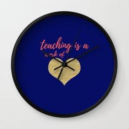 Teaching Is A Work Of Heart Wall Clock