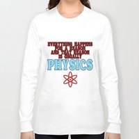 physics Long Sleeve T-shirts featuring Everything happens for a reason and that reason is usually physics by rita rose