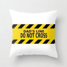 Dad's Line - Do not Cross Throw Pillow