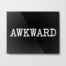 Awkward Funny Quote Metal Print