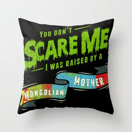 You Don't Scare Me I Was Raised By A Mongolian Mother Throw Pillow