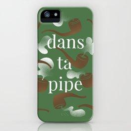 DANS TA PIPE iPhone Case