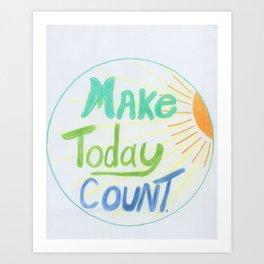 Make Today Count Art Print