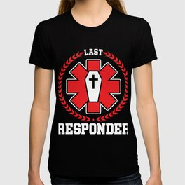 Embalmer Funeral Mortician Gift Last Responder Funny Funeral Service T-shirt