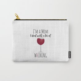 I'm A Mom I Deal With A Lot Of Whining Carry-All Pouch
