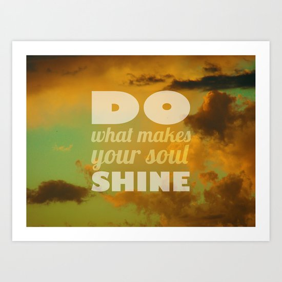 Do what makes your soul shine Art Print