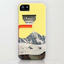 A Good Morning To You iPhone Case