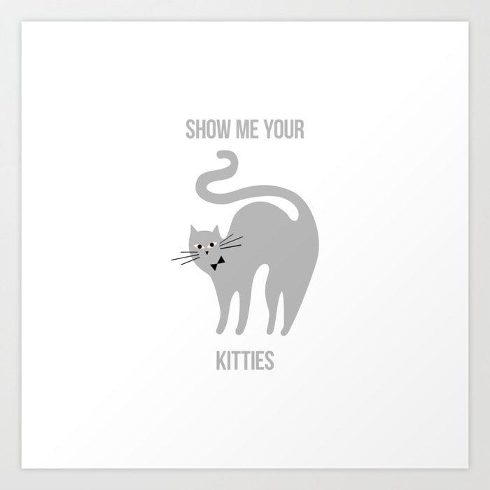 Show Me Your Kitties Art Print