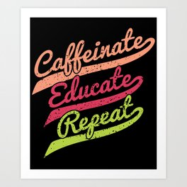 Teacher Coffee Gift Caffeinate Educate Back To School Gift Art Print