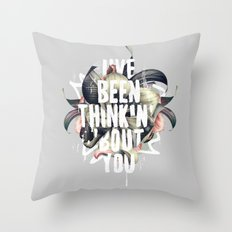 I've been thinkin' 'bout you Throw Pillow