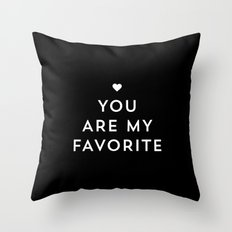 You are my favorite - black and white Throw Pillow
