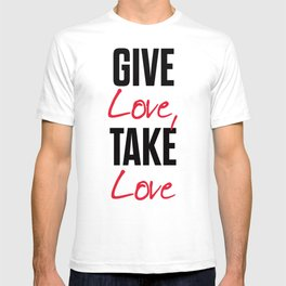 Give love, take love, tyopgraphy illustration, gift for her, people in love, be my Valentine, Romant T-shirt
