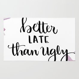 Better Late than Uggly Quote Rug