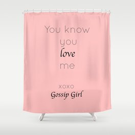 Gossip Girl: You know you love me - tvshow Shower Curtain
