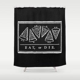 Eat, or Die (black) Shower Curtain