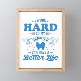 I Work Hard So My Samoyed Can Have A Better Life wb Framed Mini Art Print