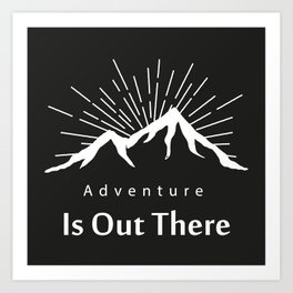 Adventure Is Out There Mountain print, Black & White Art Print
