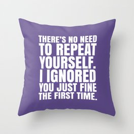There's No Need To Repeat Yourself. I Ignored You Just Fine the First Time. (Ultra Violet) Throw Pillow