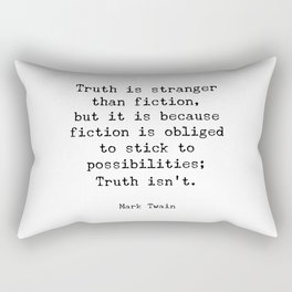 Truth is stranger than fiction, but it is because fiction is obliged to stick to possibilities Rectangular Pillow