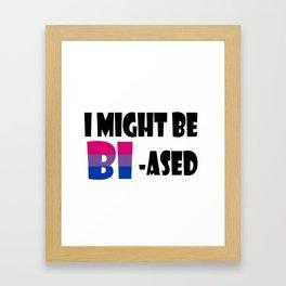 I might be Bi-ased Framed Art Print