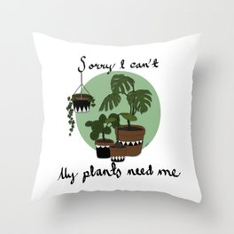 Sorry I can't my plants need me Throw Pillow