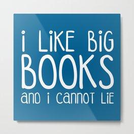 I Like Big Books Funny Quote Metal Print