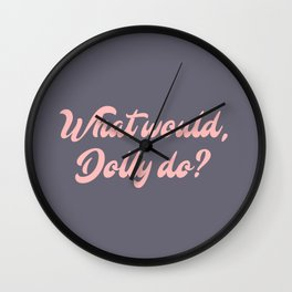 What would, Dolly do? Wall Clock