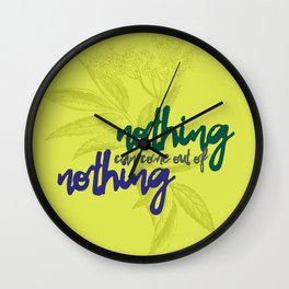 Nothing can come out of nothing Wall Clock