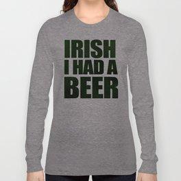Irish I Had A Beer Long Sleeve T-shirt