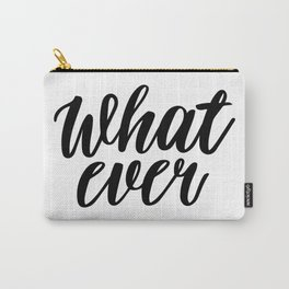 What Ever, Word Art, Inspirational Quote, Motivational Print, Wall Design, Scandinavian Design, Art Carry-All Pouch