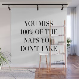 You Miss 100% of the Naps You Don't Take Wall Mural