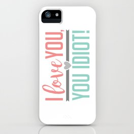 I Love You, You Idiot! iPhone Case