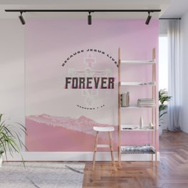 Hebrews 7:24 - Because Jesus Lives Forever Wall Mural