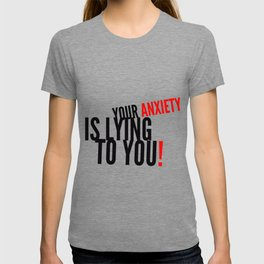 Your Anxiety Is Lying To You! T-shirt